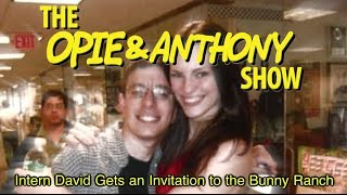 Opie & Anthony: Intern David Gets an Invitation to the Bunny Ranch (10/03, 12/02/08)
