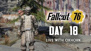 Day 18 of Fallout 76 Part 1 - Live Now with Oxhorn
