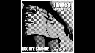 João Só e Abandonados - Sorte Grande (com Lúcia Moniz)