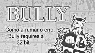 Como arrumar erro do bully: Bully requires a 32 bit... 1° Tutorial do Canal =))