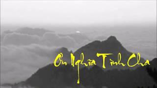 ƠN NGHĨA TÌNH CHA - NHẬT MINH  - CAO DUY