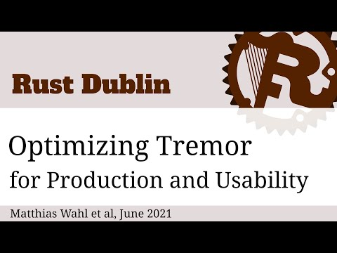 Rust Dublin July 2021 - Optimizing Tremor for Production and Usability