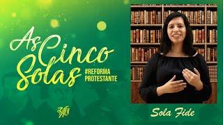 As 5 Solas da Reforma Protestante 1 : #SolaFide - Somente a Fé