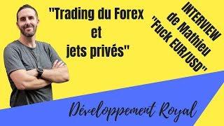 Trader le forex et jets privés : rencontre mathieu Fuck EUR/USD