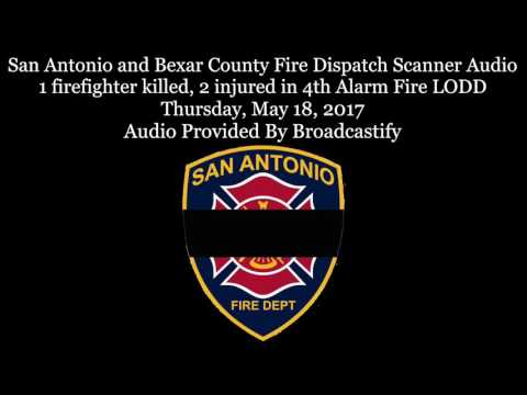 San Antonio Fire Dispatch Scanner Audio 1 firefighter killed 4th Alarm Fire LODD