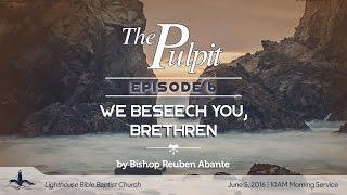 "The Pulpit Episode 06 ""We Beseech You, Brethren"" by Bp Reuben Abante"