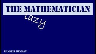 The Lazy Mathematician