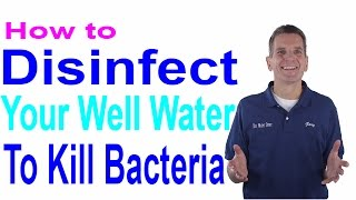 How to Disinfect Your Well Water to Kill Bacteria