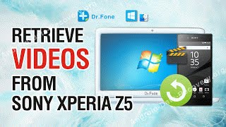 How to Retrieve Lost or Deleted Videos from Sony Xperia Z5