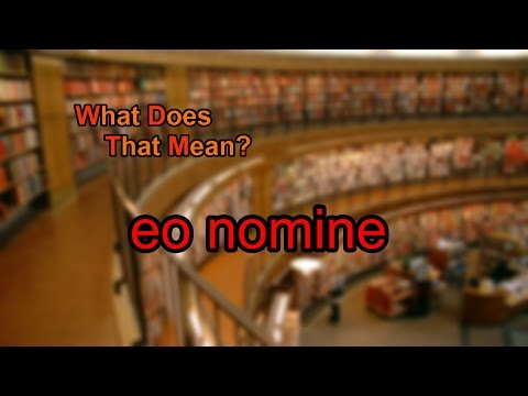 What does eo nomine mean?