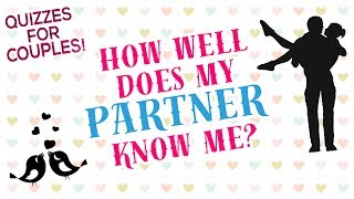 How well does my partner know me?  || Couple Tests \u0026 Quizzes