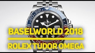 Baselworld 2018 Releases from Rolex - Omega - Tudor - ROLEX GMT PEPSI STEEL!