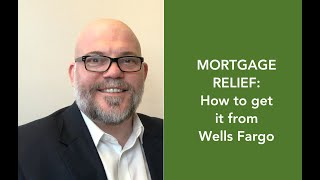 Mortgage Relief with Wells Fargo  (how to get forbearance or modification help)
