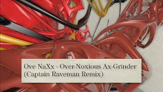 Ove NaXx - Over-Noxious Ax-Grinder (Captain Raveman Remix)