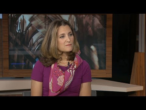 Freeland on tensions with China, Saudi Arabia and negotiating a new NAFTA