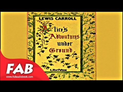 Alice's Adventures Underground Full Audiobook by Lewis CARROLL by Children's Fiction