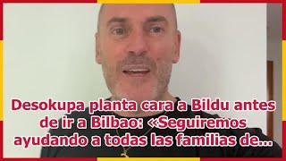 Desokupa planta cara a Bildu antes de ir a Bilbao: «Seguiremos ayudando a todas las familias de...