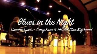 Gary Farr & His All Star Big Band featuring Lisanne Lyons - Blues in the Night