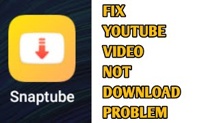 Fix Snaptube Not Downloading Videos Problem Solved