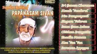 CARNATIC VOCAL | POPULAR KRITHIS OF PAPANASAM SIVAN VOL-1 | JUKEBOX
