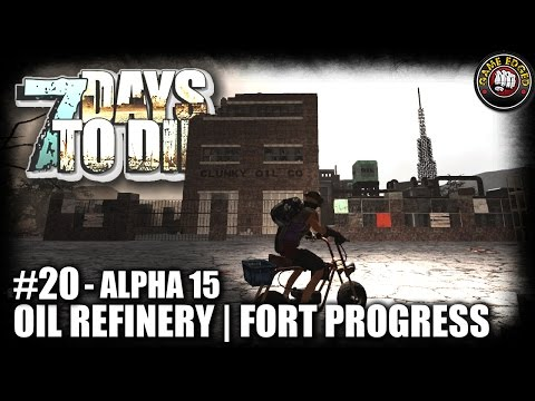 7 Days to Die | EP20 | Oil Refinery, Fort Progress | Let