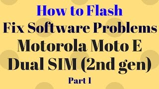 How to Flash Motorola Moto E Dual SIM 2nd gen XT1506 Part 1