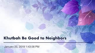 Khutbah Be Good to Neighbors