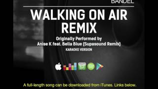 Anise K feat. Bella Blue - Walking On Air (Supasound club mix) (karaoke) (performed by Bandel)