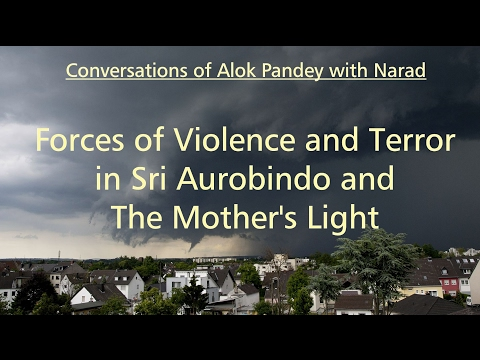Forces of violence and terror in Sri Aurobindo and The Mother