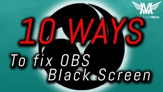 How to Fix OBS Black Screen in 2018 - 10 Potential Solutions!