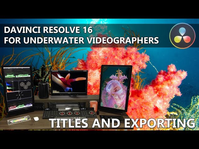 Davinchi Resolve for Underwater Videographers - Titles and Exporting