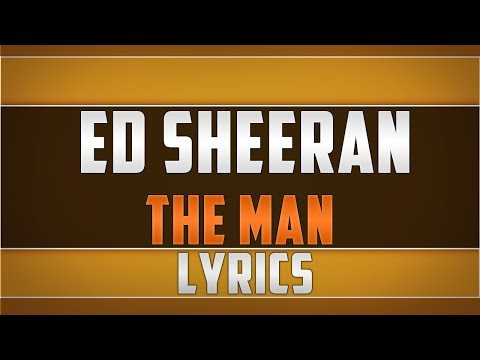 Ed Sheeran- The Man Lyrics