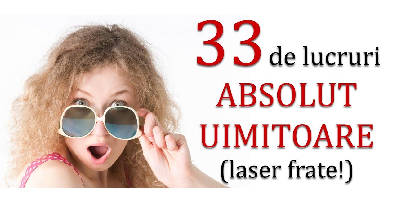 33 de lucruri ABSOLUT UIMITOARE (laser frate!)