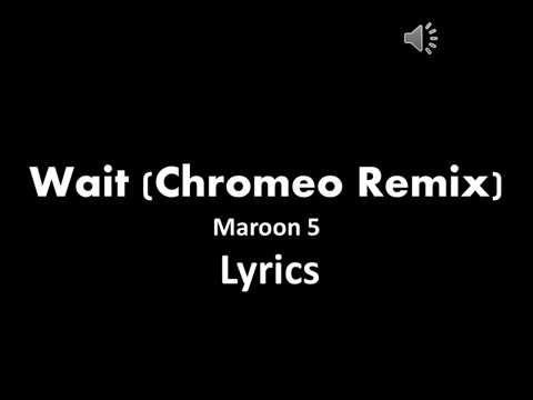 Maroon 5 - Wait (Chromeo Remix/Audio) Lyrics