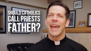Should Catholics Call Priests Father?