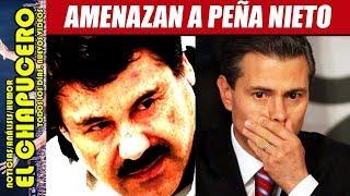 "EL CHAPO SE LA CANTA A PEÑA: ""TE VAS A ARREPENTIR"""