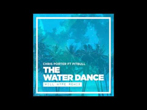 CHRIS PORTER ft PITBULL - THE WATER DANCE // WILL HYPE REMIX // FREE DOWNLOAD LINK IN DESCRIPTION