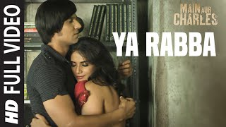 Ya Rabba FULLVIDEO Song | Main Aur Charles | Randeep Hooda, Richa Chadda | T-Series