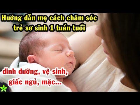 Hướng dẫn mẹ cách chăm sóc trẻ sơ sinh 1 tuần tuổi: Dinh dưỡng, giấc ngủ, vệ sinh, mặc…