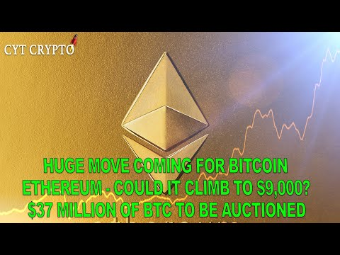 Ethereum Could It Climb To $9,000? - Bitcoin Huge Move Incoming - $37 Million Of BTC To Be Auctioned