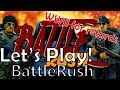 BattleRush Gameplay Let's Play - Stumpy McFuckface
