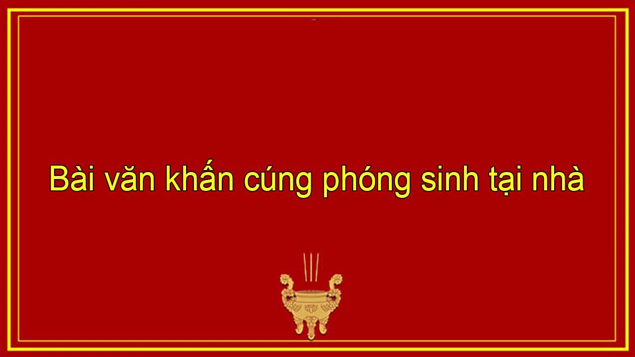 Bài văn khấn cúng phóng sinh tại nhà – Langdaninhvan.vn