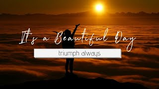 It's a Beautiful Day - triumph always