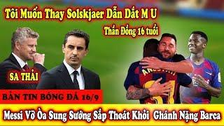 ????Bản Tin Bóng Đá 16/9: M U Bất Ngờ Muốn S.a Thải Solskjaer | Messi Xác Nhận Tương Lai Ở  Barcelona