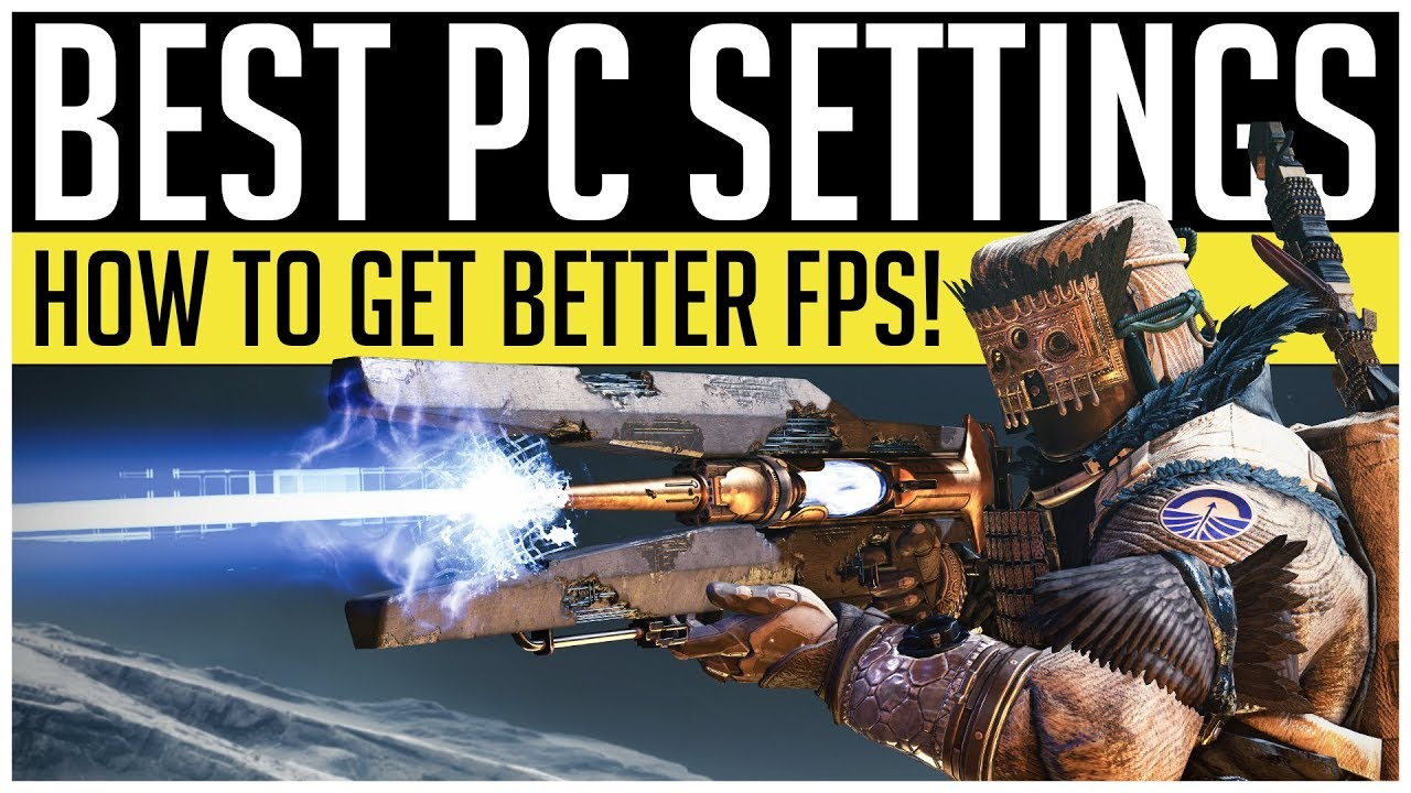Destiny 2 | BEST PC SETTINGS 2019! How To Increase FPS & Improve Graphics!