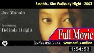 Watch: Ssshhh... She Walks by Night (2003) Full Movie Online