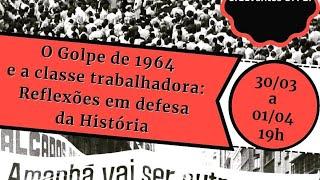 """Mesa 1 - Seminário """"O golpe de 1964 e a classe trabalhadora: reflexões em defesa da História"""""""