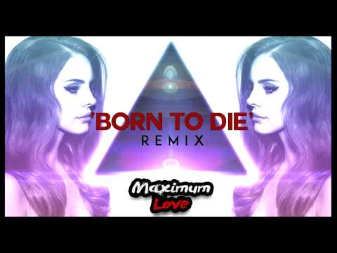 Lana Del Rey - Born To Die (Maximum Love Remix)