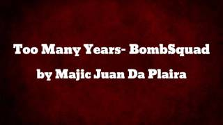 Too Many Years- BombSquad - Majic Juan Da Plaira thumbnail