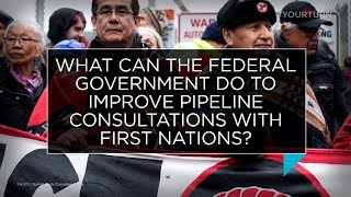 What can the federal gov't do to improve pipeline consultations with First Nations? | Outburst